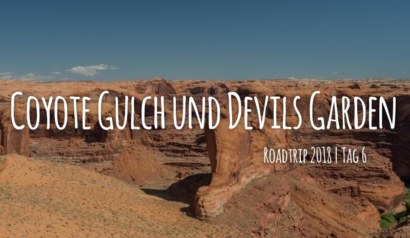 Tag 6 – 15.05.2018 – Coyote Gulch und Devils Garden