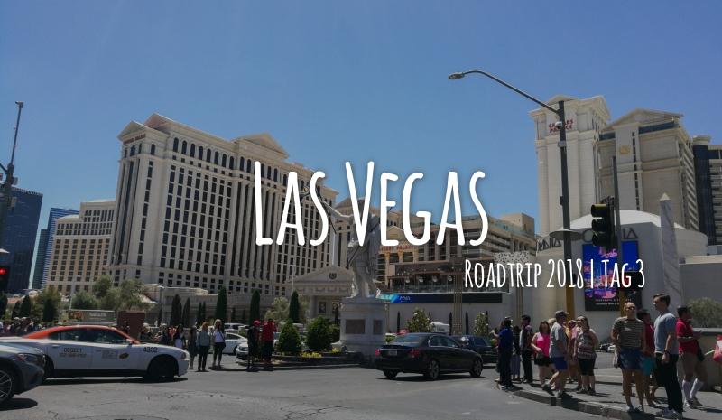 Tag 03 – 12.05.2018 – Ein bisschen Las Vegas und nochmal U2 ?!